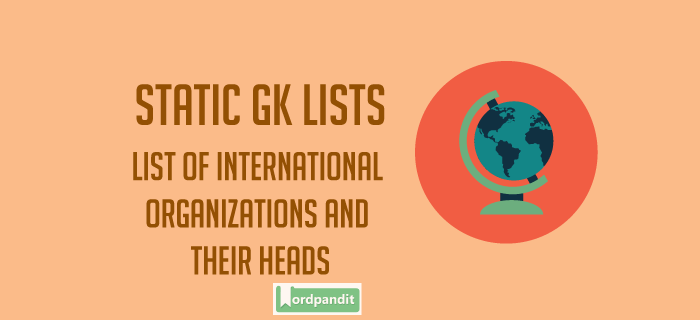 List of International Organizations and their heads