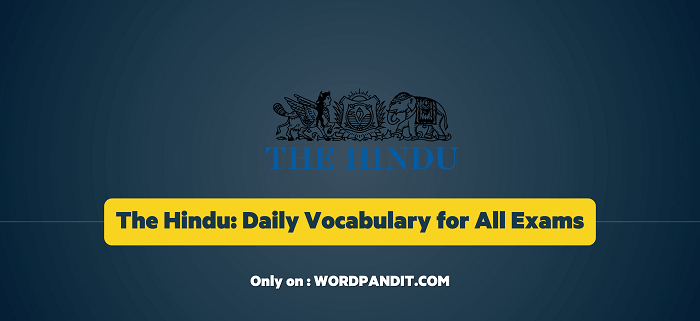 Daily Vocabulary from The Hindu: June 15, 2019