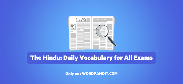 Daily Vocabulary from The Hindu: July 6, 2019